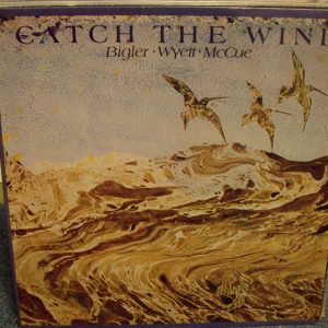 BIGLER WYETT MCCUE - CATCH THE WIND